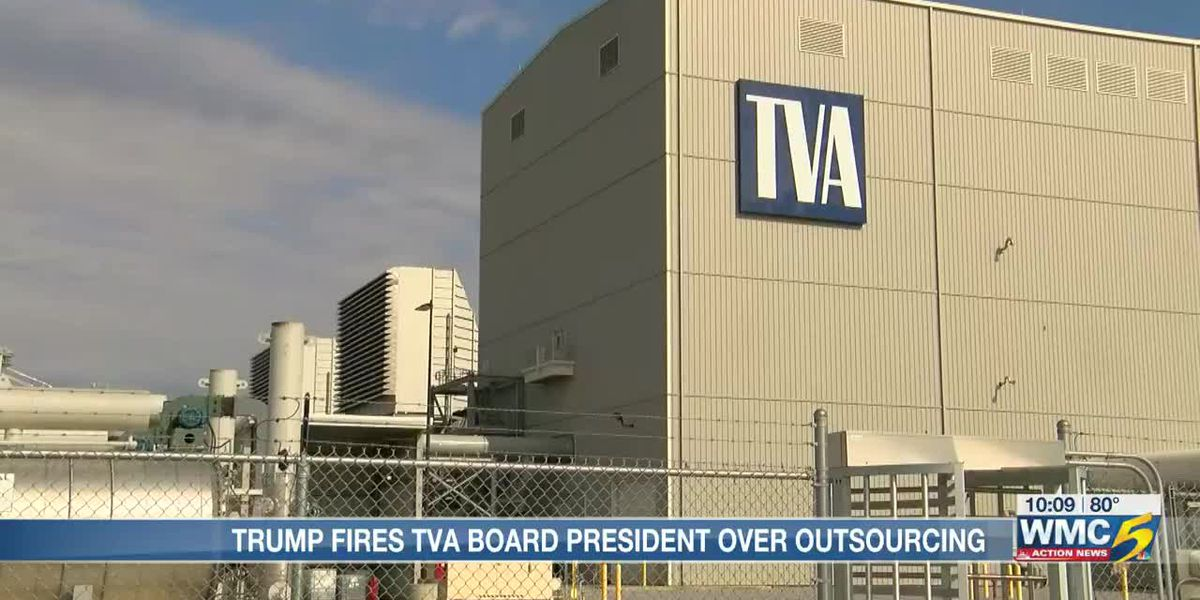 Trump fires TVA board president over outsourcing